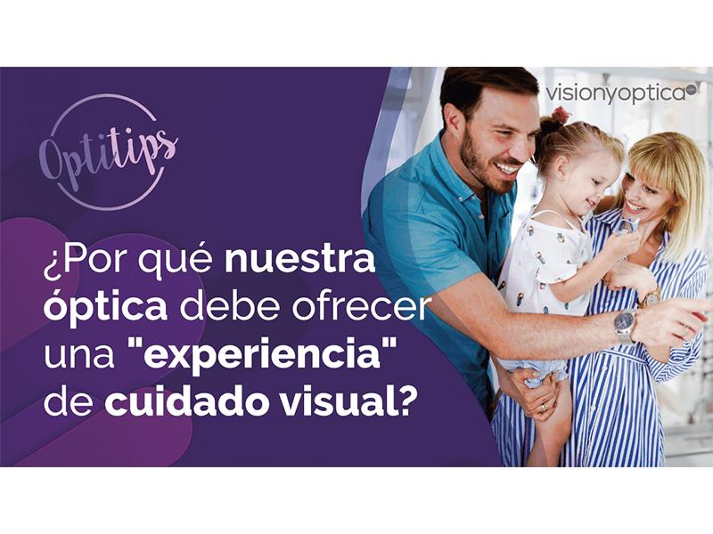 """¿Por qué nuestra óptica debe ofrecer una """"experiencia"""" de cuidado visual?"""